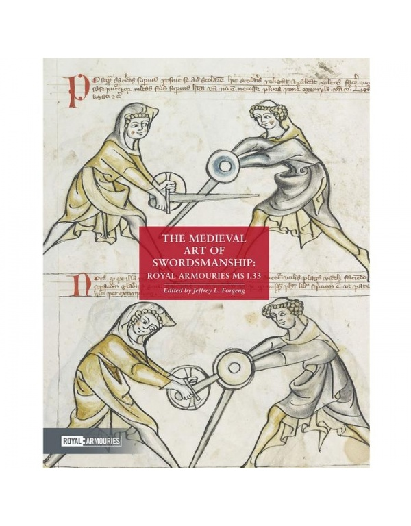 The Medieval Art of Swordsmanship: Royal Armouries MS I.33-0