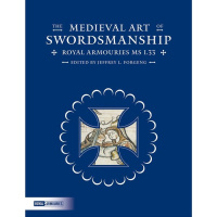 The Medieval Art of Swordsmanship: Royal Armouries MS I.33-1593