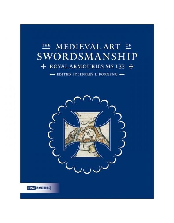 The Medieval Art of Swordsmanship: Royal Armouries MS I.33-1593